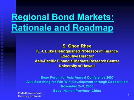 FIMA Research Center, University of Hawai'i 1 Regional Bond Markets: Rationale and Roadmap S. Ghon Rhee K. J. Luke Distinguished Professor of Finance Executive.