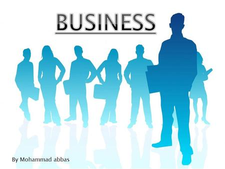 By Mohammad abbas. In this presentation i will be talking to you about all the sectors which are involved within business.