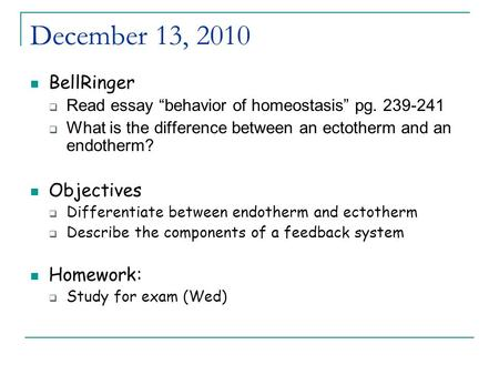 "December 13, 2010 BellRinger  Read essay ""behavior of homeostasis"" pg. 239-241  What is the difference between an ectotherm and an endotherm? Objectives."