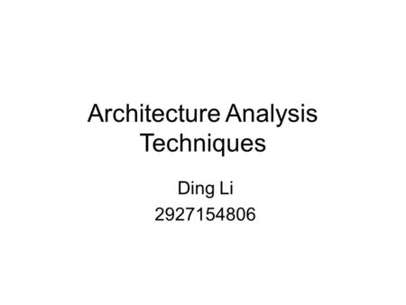 Architecture Analysis Techniques Ding Li 2927154806.