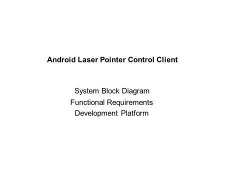 Android Laser Pointer Control Client System Block Diagram Functional Requirements Development Platform.
