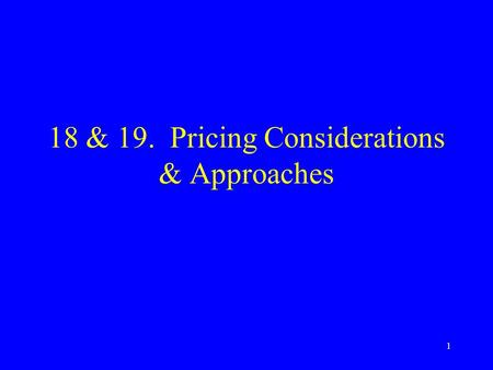 1 18 & 19. Pricing Considerations & Approaches. 2 Topics Pricing constraints Pricing objectives General pricing approaches Price adjustment strategies.