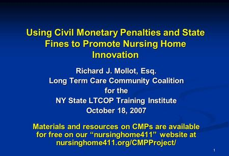 1 Using Civil Monetary Penalties and State Fines to Promote Nursing Home Innovation Richard J. Mollot, Esq. Long Term Care Community Coalition for the.