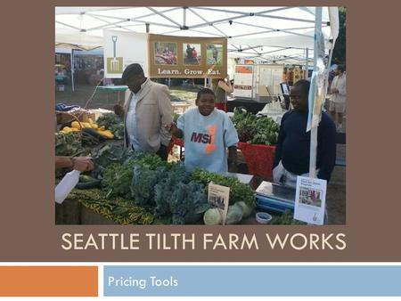 SEATTLE TILTH FARM WORKS Pricing Tools.  Seattle Tilth Produce price list  Retail (CSA, Farmers Market)  Wholesale  Feedback  Pricing strategies.