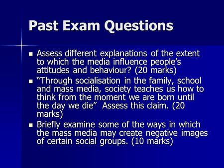 Past Exam Questions Assess different explanations of the extent to which the media influence people's attitudes and behaviour? (20 marks) Assess different.