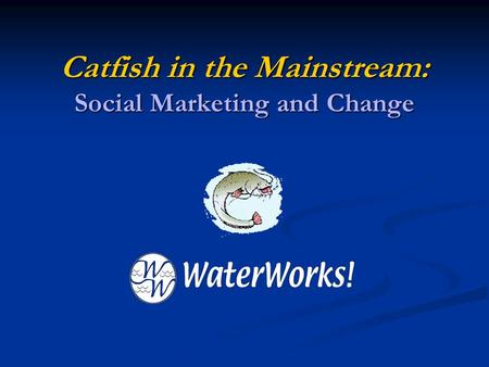 Catfish in the Mainstream: Social Marketing and Change.