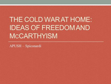 THE COLD WAR AT HOME: IDEAS OF FREEDOM AND M C CARTHYISM APUSH – Spiconardi.