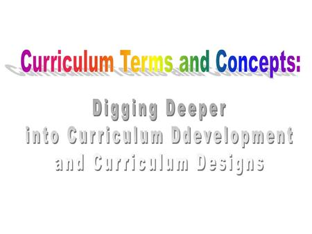 Development describes the process of curriculum-making. Design describes the end result, or the product of curriculum development.