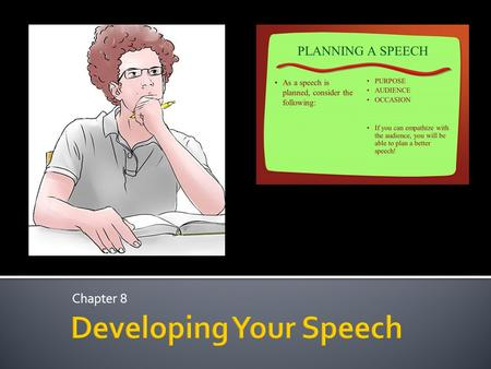 Chapter 8.  First four steps in preparing a speech  Select and narrow your topic ▪ Give yourself at least 1 week from topic selection to delivery 