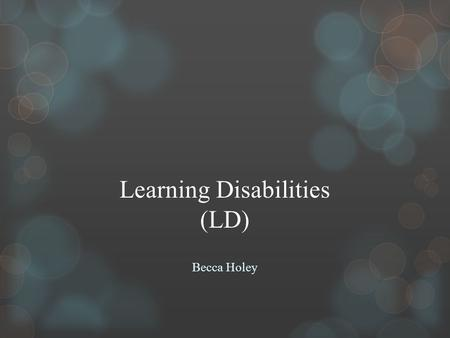 Learning Disabilities (LD) Becca Holey. KWL What are Learning Disabilities (LD) Learning Disabilities are a neurologically based processing problem.