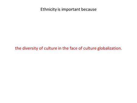 Ethnicity is important because