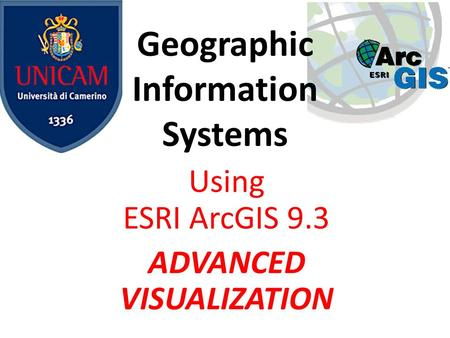 Geographic Information Systems Using ESRI ArcGIS 9.3 ADVANCED VISUALIZATION.