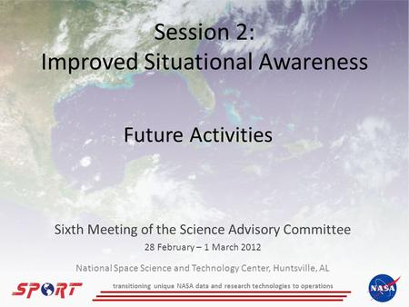 Session 2: Improved Situational Awareness Sixth Meeting of the Science Advisory Committee 28 February – 1 March 2012 Future Activities National Space Science.