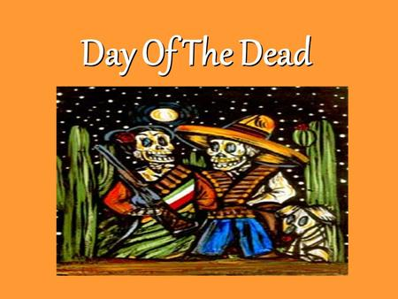 Day Of The Dead. History 500 years ago, when the Spanish conquistadors landed in the place that is now called Mexico, they found natives practicing a.