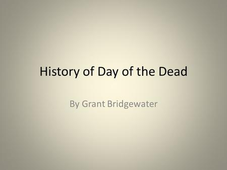 History of Day of the Dead By Grant Bridgewater. Picture 1.