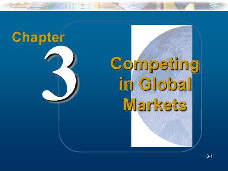 McGraw-Hill/Irwin Understanding Business, 7/e © 2005 The McGraw-Hill Companies, Inc., All Rights Reserved. 3-1 Chapter 33 Competing in Global Markets 3-1.