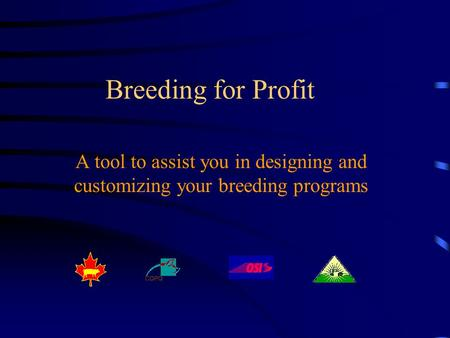 Breeding for Profit A tool to assist you in designing and customizing your breeding programs.