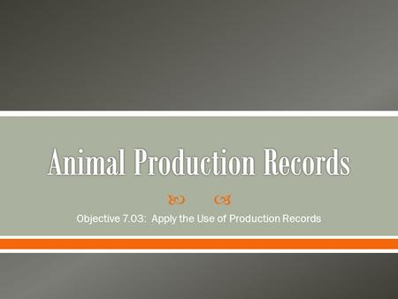  Objective 7.03: Apply the Use of Production Records.