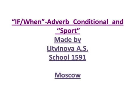 """IF/When""-Adverb Conditional and ""Sport"" Made by Litvinova A.S. School 1591 Moscow."