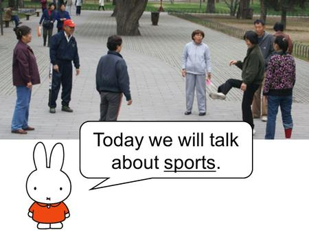 Hi, I am Miffy Today we will talk about sports.. throw throw the ball catch the ball catch.