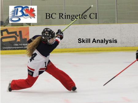 BC Ringette CI Skill Analysis. Module Outline Skating and Ring Skills Goal Keeping Skills Practice Teaching Conditions Error Detection and Correction.