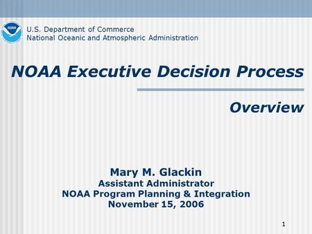 1 Overview Mary M. Glackin Assistant Administrator NOAA Program Planning & Integration November 15, 2006 U.S. Department of Commerce National Oceanic and.