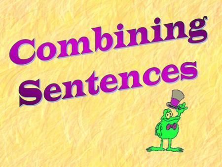 Combining Sentences Sentences have to be combined to avoid the boredom that would happen if all sentences were the same length. My favorite place to.