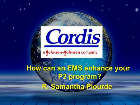 How can an EMS enhance your P2 program? How can an EMS enhance your P2 program? R. Samantha Plourde.