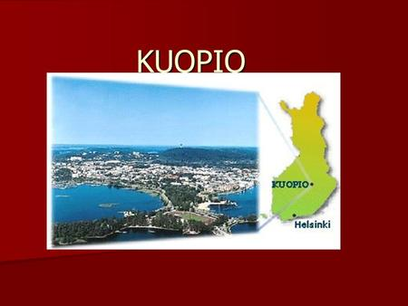 KUOPIO. Kuopio is the biggest city near us, there live about 90 000 people Kuopio is the biggest city near us, there live about 90 000 people There is.