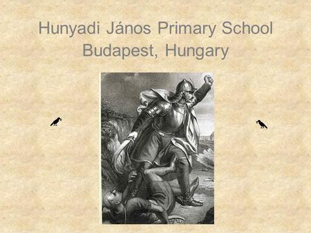 Hunyadi János Primary School Budapest, Hungary. ☺5☺50 years ago our schools seemed like this. ☺A☺And our school in 2006…