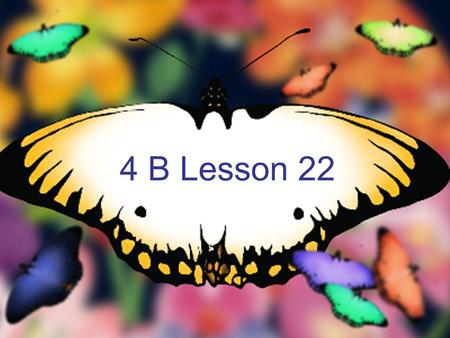 4 B Lesson 22 Spring is green, Spring is green, Summer is bright, Summer is bright, Autumn is golden , Autumn is golden , Winter is white. Winter is.