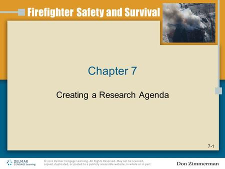 Chapter 7 Creating a Research Agenda 7-1. Introduction One of the greatest problems with the advancement of the fire service is the lack of hard data.
