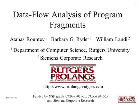 ESEC/FSE-99 1 Data-Flow Analysis of Program Fragments Atanas Rountev 1 Barbara G. Ryder 1 William Landi 2 1 Department of Computer Science, Rutgers University.