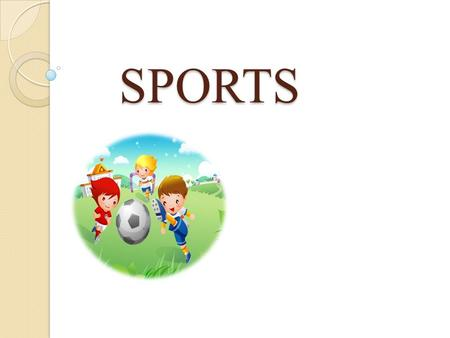 SPORTS SPORTS. People all over the world are fond of sports and games. Sport keeps us fit, makes us healthy, more organized, better disciplined.