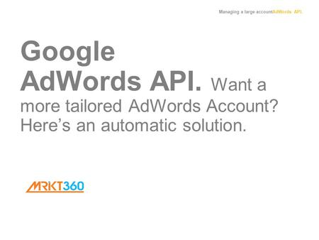 Managing a large accountAdWords API. Google AdWords API. Want a more tailored AdWords Account? Here's an automatic solution.