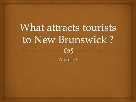 A project.   The Hopewell Rocks  Magic Mountain –waterslides Magnetic Hill Salmon, seafood Kings Landing historical setting/Acadien Village New River.