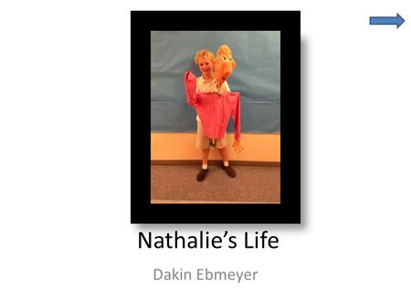 Nathalie's Life Dakin Ebmeyer. Fast Facts Nathalie Gunnison Brown Great-Grandmother Born on May 27, 1922 in Brooklyn, NY Now lives in Vero Beach, Florida.
