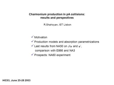Charmonium production in pA collisions: results and perspectives R.Shahoyan, IST Lisbon Motivation Production models and absorption parametrizations Last.