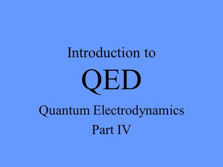Introduction to QED Quantum Electrodynamics Part IV.