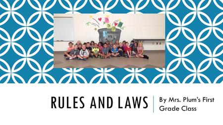 RULES AND LAWS By Mrs. Plum's First Grade Class. RULES AT SCHOOL We have rules at school to keep us safe.