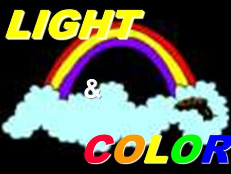 "COLORCOLORCOLORCOLORLIGHTLIGHT&. Very Important Concepts We only ""see"" what reaches our eyes! We only ""see"" what reaches our eyes! When light reaches."