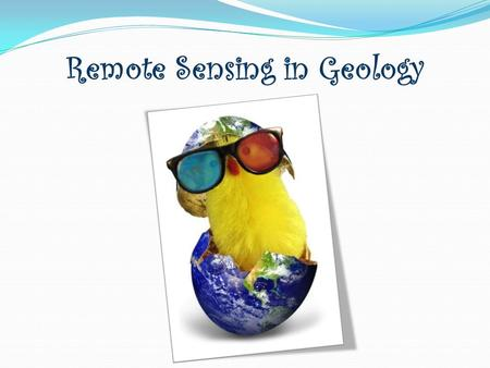 Remote Sensing in Geology. Lesson 1: Definition and scope of Remote Sensing Brief history Lesson 2: RS system Elements of the RS system Lesson 3: Resources.