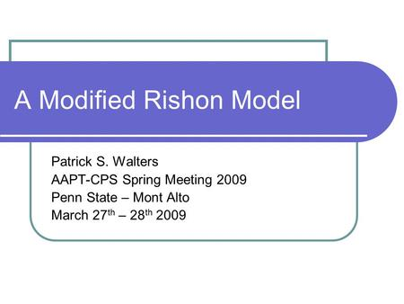 A Modified Rishon Model Patrick S. Walters AAPT-CPS Spring Meeting 2009 Penn State – Mont Alto March 27 th – 28 th 2009.