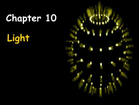 Light Chapter 10. Standards: P4a: Identify the characteristics of electromagnetic and mechanical waves. P4b: Describe how the behavior of light waves.