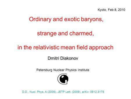 Ordinary and exotic baryons, strange and charmed, in the relativistic mean field approach Dmitri Diakonov Petersburg Nuclear Physics Institute Kyoto, Feb.