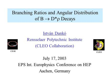 Branching Ratios and Angular Distribution of B  D*  Decays István Dankó Rensselaer Polytechnic Institute (CLEO Collaboration) July 17, 2003 EPS Int.