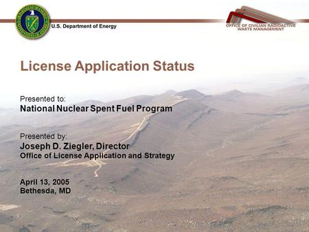 License Application Status Presented to: National Nuclear Spent Fuel Program Presented by: Joseph D. Ziegler, Director Office of License Application and.