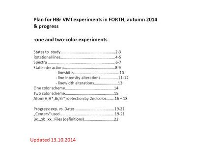 Plan for HBr VMI experiments in FORTH, autumn 2014 & progress -one and two-color experiments States to study……………………………………………….2-3 Rotational lines……………………………………………….4-5.