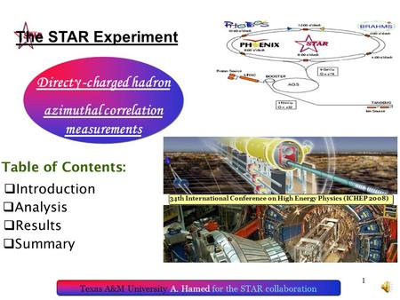 1 34th International Conference on High Energy Physics (ICHEP 2008) ‏ The STAR Experiment Texas A&M University A. Hamed for the STAR collaboration Direct.