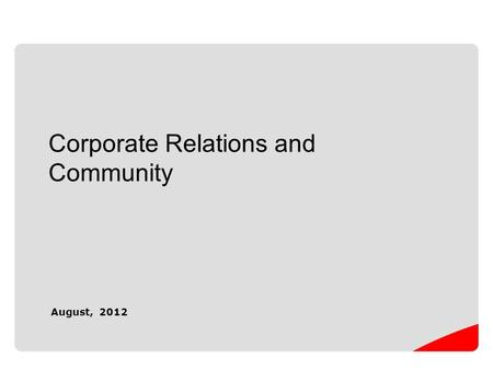 Corporate Relations and Community August, 2012.